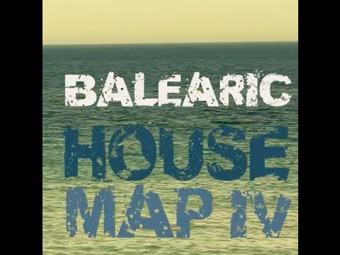 Balearic House Map 4 - Continuous Mix Part 1