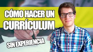 Cómo hacer un Currículum Sin Experiencia Laboral