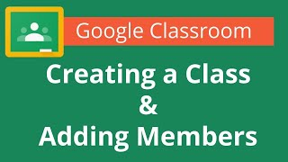 Google Classroom Creating a Class and Adding Members