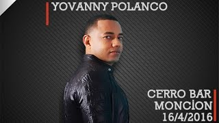 Yovanny Polanco En Vivo Cerro Bar Moncion 16/4/2016