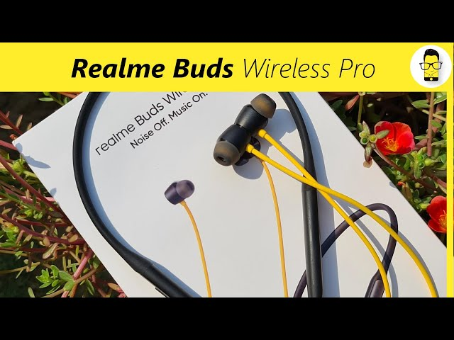 Realme Buds Wireless Pro in-depth review: Are these the best Bluetooth earphones under Rs 4K?