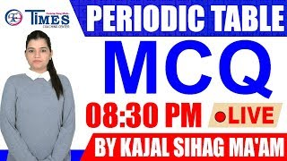 🔴 PERIODIC TABLE | MCQ | BY KAJAL SIHAG MA