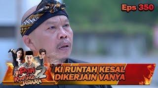 Ki Runtah Kesel Dikadalin Sama Vanya - Fatih Di Kampung Jawara Eps 350