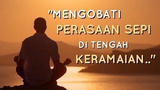 Motivasi Hidup Sukses - MENGOBATI PERASAAN SEPI DI TENGAH KERAMAIAN!