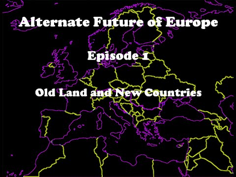 Alternate Future of Europe Episode 1 - Old Land and New Countries