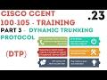 Cisco - CCENT/CCNA R&S (100-105) - VLANs Part3. Dynamic Trunking Protocol (DTP) .23