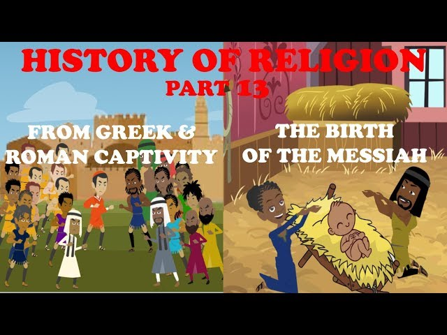 HISTORY OF RELIGION (Part 13): FROM GREEK & ROMAN CAPTIVITY TO THE BIRTH OF MESSIAH -