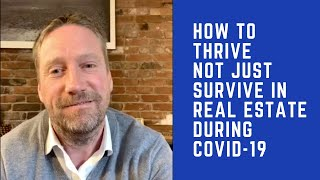 How to Thrive Not Just Survive in Real Estate During COVID-19