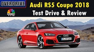 OVERDRIVE: 2018 Audi RS5 Coupe | Test Drive & Review | CNBC TV18