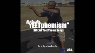 Repeat youtube video **OFFICIAL YEET THEME SONG** Aha Gazelle - Yeetphemism (prod.by Aha Gazelle)