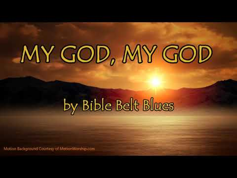 MY GOD, MY GOD - Gospel Blues