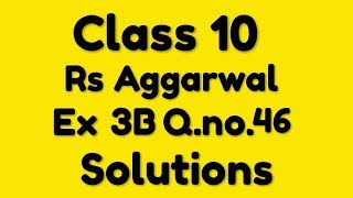 Class 10 Rs Aggarwal Ex 3B Question Number 46 Solution || Linear Equations in two Variables Class 10