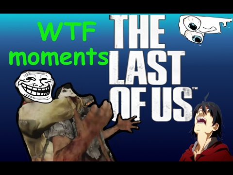 The last of us WTF moments (lag, surprise, hacker, flying body)