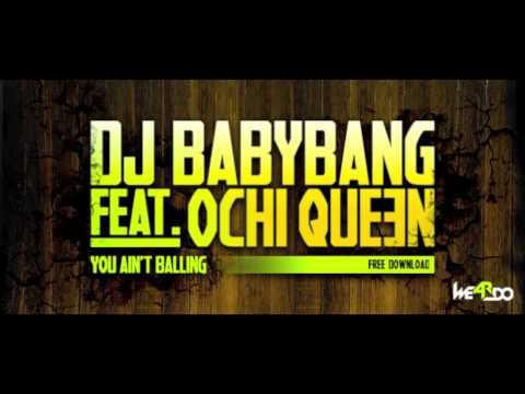 """DJ BABYBANG FT OCHI QUEEN """"YOU AIN'T BALLING"""""""