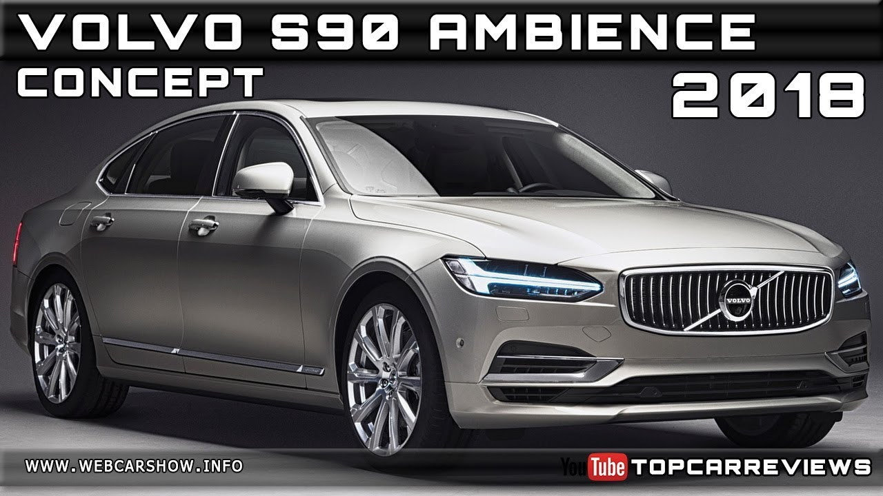 2018 Volvo S90 Ambience Concept Review Rendered Price Specs Release Date