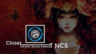 Au5 - Closer (feat. Danyka Nadeau) | Gaming music | Best of edm - T NCS