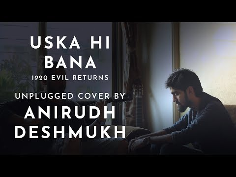 Uska Hi Bana | 1920 Evil Returns | Unplugged Cover | Anirudh Deshmukh