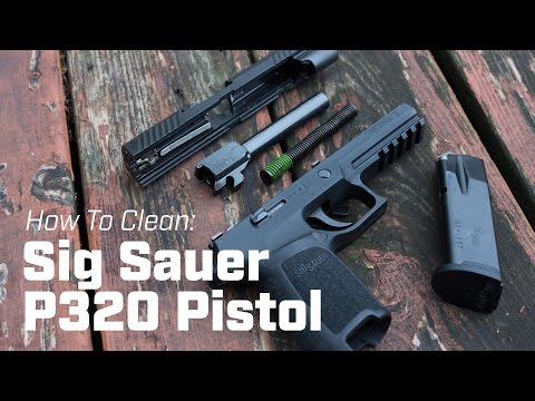 How To Clean: Sig Sauer P320 Pistol