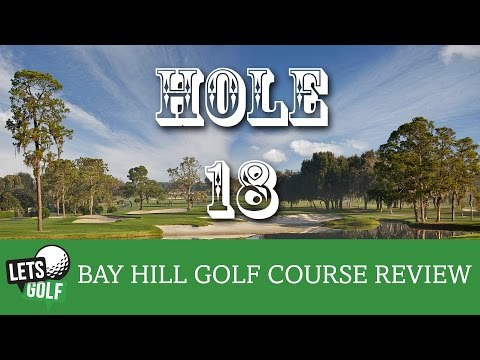 Bay Hill Golf Course Review | Final Hole 18 | Golf Guide