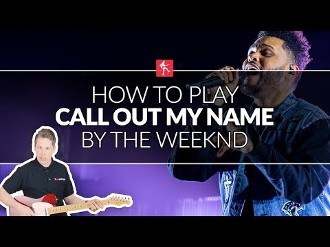 How To Play Call Out My Name by The Weeknd - Guitar Lesson for Beginners and Intermediate Players