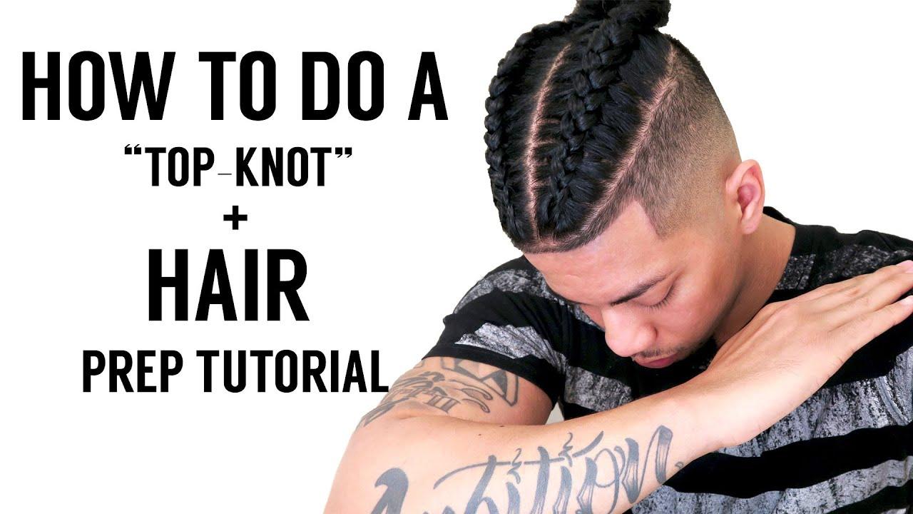 How To Prep Your Hair Braided Samurai Top Knot Manbun Tutorial Youtube