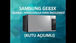 Samsung GE83X Izgaralı Mikrodalga Fırın Tanıtımı ve Kullanım Özellikleri (Kutu Açılımı)