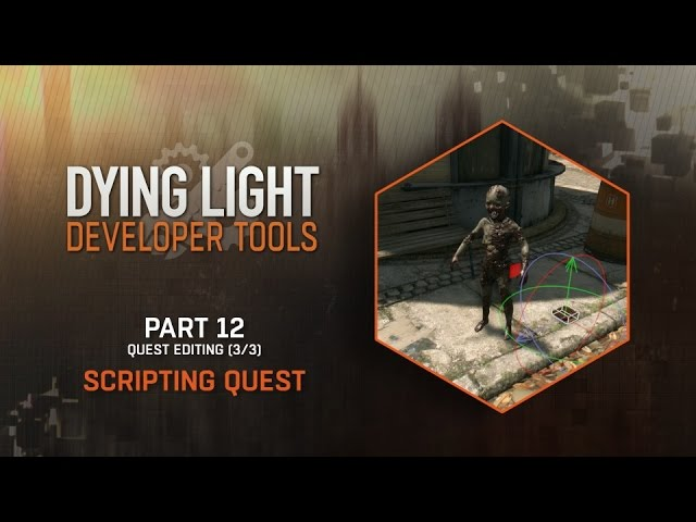 Dying Light Developer Tools Tutorial - Part 12 Scripting Quest (Quest Editing 3/3)