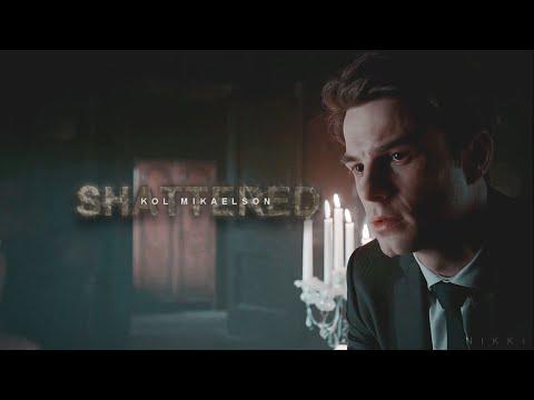 ► Kol Mikaelson | Shattered