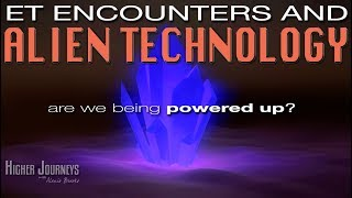 ET Encounters and Alien Technology - Are WE Being Powered Up?