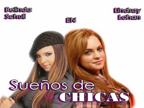 Sueños De Chicas (La pelicula) con Belinda Peregrin & Lindsay Lohan