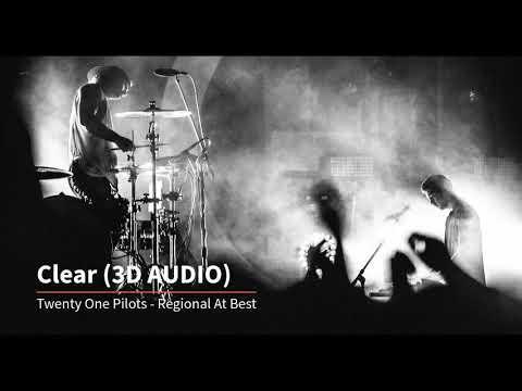 Clear - Twenty One Pilots (3D AUDIO!!)