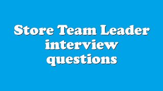 Store Team Leader interview questions