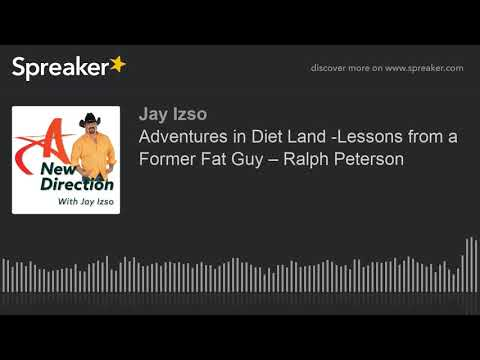 Adventures in Diet Land -Lessons from a Former Fat Guy – Ralph Peterson