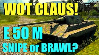 WOT - E 50M Snipe or Brawl? | World of Tanks with Claus