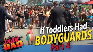 If Toddlers had Bodyguards | Part 4