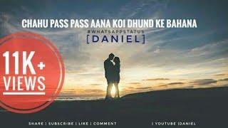 chahu pass pass aana koi dhund ke bahana song   full screen whatsapp status   new whatsapp status