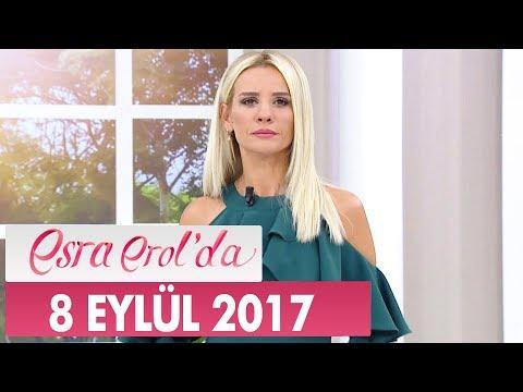 Esra Erol'da 8 Eylül 2017 Cuma - Tek Parça