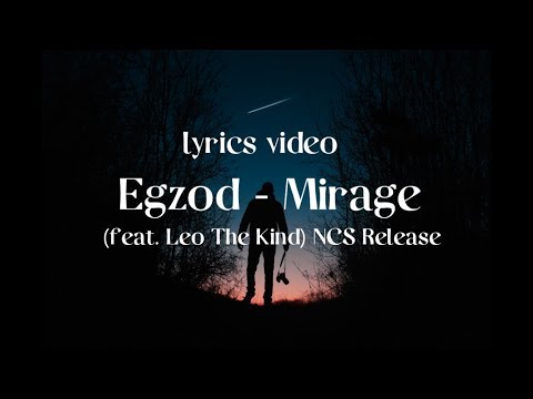 Egzod - Mirage LYRICS (feat. Leo The Kind) [NCS Release]