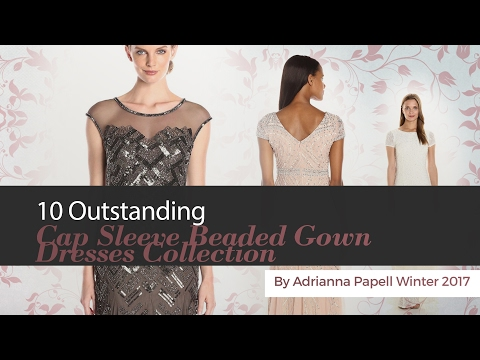 10 Outstanding Cap Sleeve Beaded Gown Dresses Collection By Adrianna Papell Winter 2017
