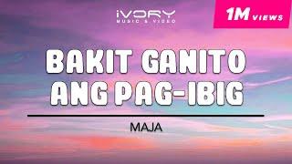 Repeat youtube video Maja Salvador | Bakit Ganito Ang Pag-ibig | Official Lyric Video