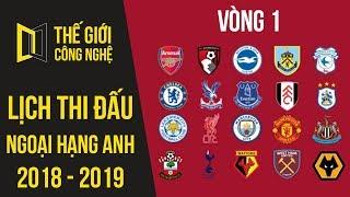 Lịch thi đấu vòng 1 Ngoại hạng Anh mùa giải 2018-2019 - #TGCN