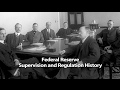 Segment 602: Federal Reserve Supervision and Regulation History