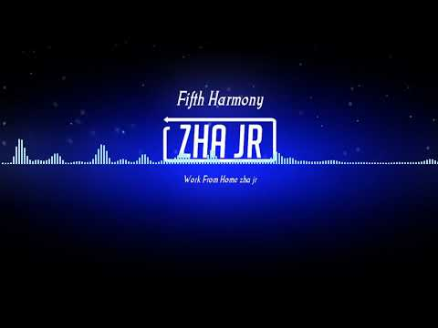 Fifth Harmony - Work From Home ( Zha Jr)