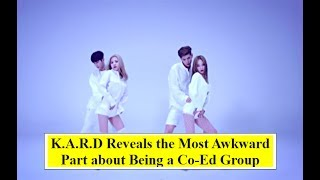 K.A.R.D Reveals The Most Awkward Part About Being A Co-Ed Group