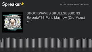 Episode#36-Paris Mayhew (Cro-Mags) pt.2