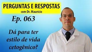 É possível ter um estilo de vida cetogênico - Perguntas e Respostas com Dr Mauricio ep 063
