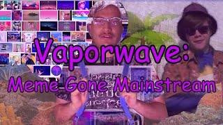 VAPORWAVE: Meme Gone Mainstream
