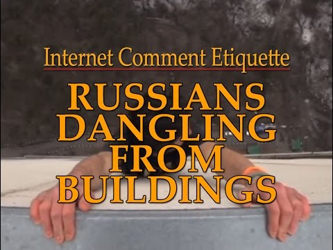 Internet Comment Etiquette: Russians Dangling From Buildings