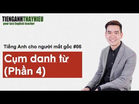 [Bài Demo] Khóa học Ngữ pháp cơ bản dành cho học sinh mất gốc. Bài 6: Cụm danh từ Tiết 4