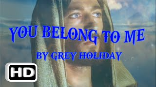 ♪ You Belong to Me ♥ Grey Holiday ♫  (with Lyrics) ♪